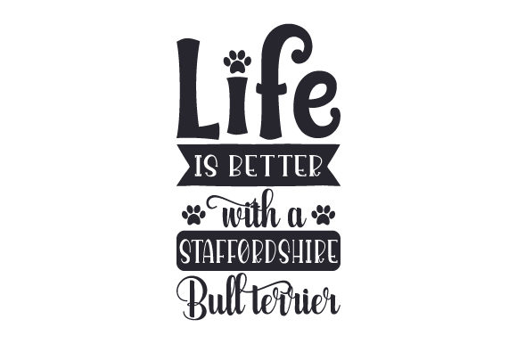 Download Free Life Is Better With A Staffordshire Bull Terrier Svg Cut File By for Cricut Explore, Silhouette and other cutting machines.