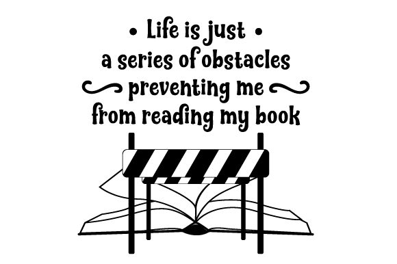 Life is Just a Series of Obstacles Preventing Me from Reading My Book Hobbies Craft Cut File By Creative Fabrica Crafts