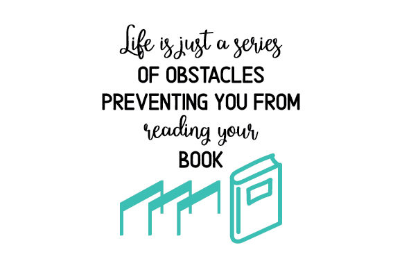 Life is Just a Series of Obstacles Preventing You from Reading Your Book Hobbies Craft Cut File By Creative Fabrica Crafts