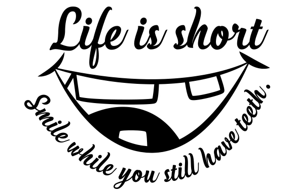 Download Free Life Is Short Smile While You Still Have Teeth Svg Plotterdatei for Cricut Explore, Silhouette and other cutting machines.
