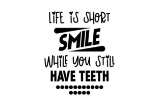 Life is Short, Smile While You Still Have Teeth Craft Design By Creative Fabrica Crafts