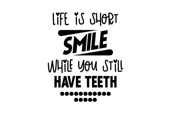 Download Free Life Is Short Smile While You Still Have Teeth Svg Cut File By Creative Fabrica Crafts Creative Fabrica for Cricut Explore, Silhouette and other cutting machines.