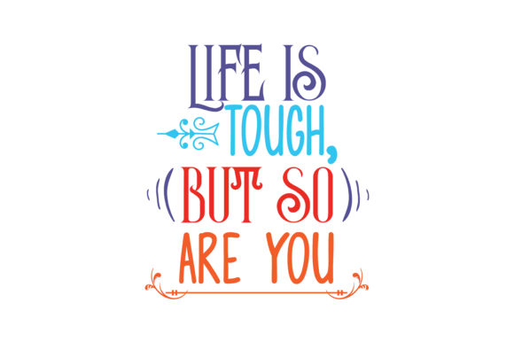 Life Is Tough But So Are You Quote Svg Cut Graphic By Thelucky