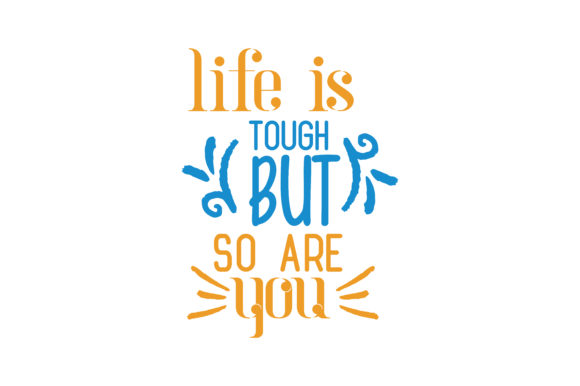 Download Free Life Is Tough But So Are You Svg Cut Quote Graphic By Thelucky for Cricut Explore, Silhouette and other cutting machines.