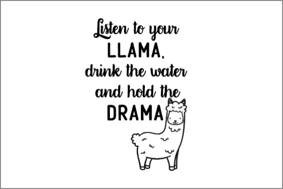Listen To Your Llama Drink The Water And Hold The Drama Archivos