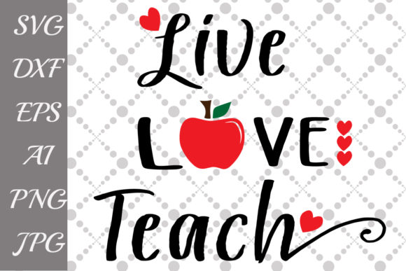 Download Free Live Love Teach Svg Graphic By Prettydesignstudio Creative Fabrica for Cricut Explore, Silhouette and other cutting machines.