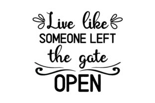 Live Like Someone Left the Gate Open Craft Design By Creative Fabrica Crafts