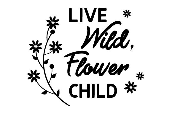 Download Free Live Wild Flower Child Svg Cut File By Creative Fabrica Crafts for Cricut Explore, Silhouette and other cutting machines.