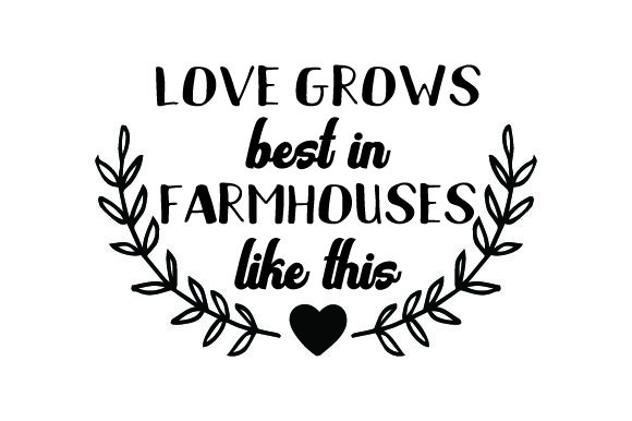 Love Grows Best in Farmhouses Like This Farm & Country Craft Cut File By Creative Fabrica Crafts