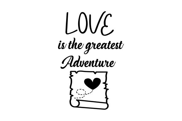 Download Free Love Is The Greatest Adventure Svg Cut File By Creative Fabrica for Cricut Explore, Silhouette and other cutting machines.