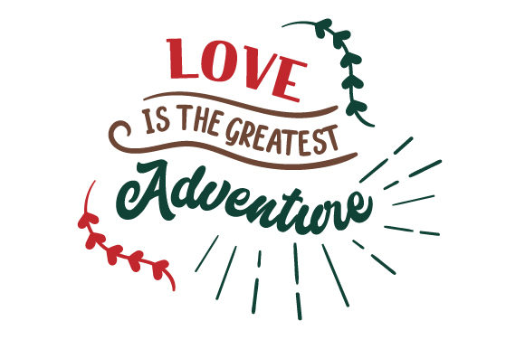 Love is the Greatest Adventure Love Craft Cut File By Creative Fabrica Crafts