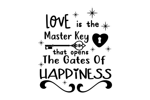 Love is the Master Key That Opens the Gates of Happiness Love Craft Cut File By Creative Fabrica Crafts - Image 1
