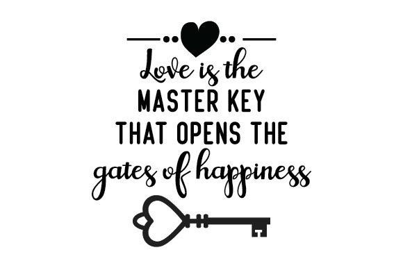 Download Free Love Is The Master Key That Opens The Gates Of Happiness Svg Cut for Cricut Explore, Silhouette and other cutting machines.