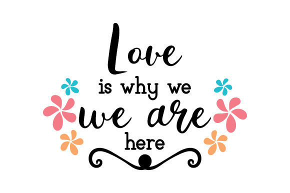 Love is Why We Are Here Love Craft Cut File By Creative Fabrica Crafts
