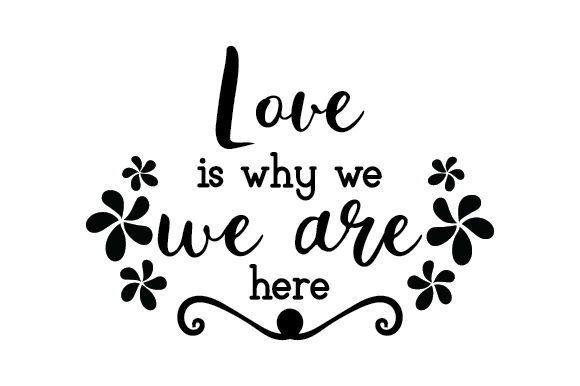 Love Is Why We Are Here Svg Cut File By Creative Fabrica Crafts