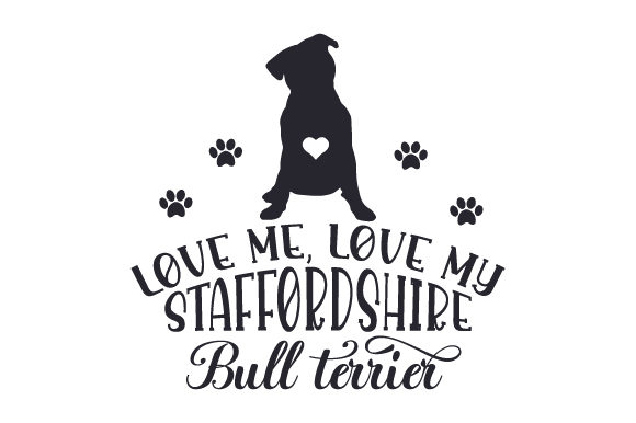 Download Free Love Me Love My Staffordshire Bull Terrier Svg Cut File By for Cricut Explore, Silhouette and other cutting machines.
