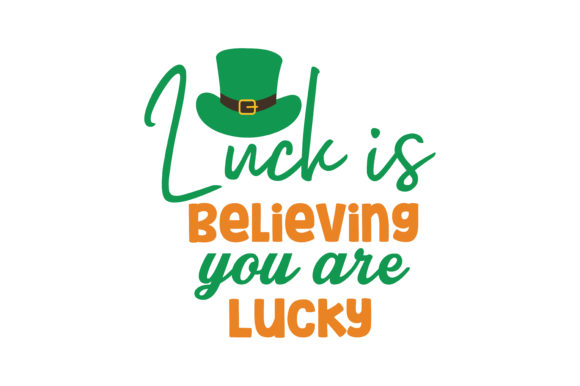 Download Free Luck Is Believing You Are Lucky Quote Svg Cut Graphic By for Cricut Explore, Silhouette and other cutting machines.
