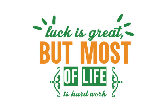 Download Free Luck Is Great But Most Of Life Is Hard Work Quote Svg Cut for Cricut Explore, Silhouette and other cutting machines.