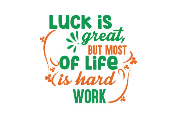 Download Free Luck Is Great But Most Of Life Is Hard Work Quote Svg Cut Graphic By Thelucky Creative Fabrica for Cricut Explore, Silhouette and other cutting machines.