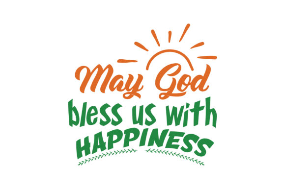 May God Bless Us With Happiness Quote Svg Cut Graphic By Thelucky Creative Fabrica