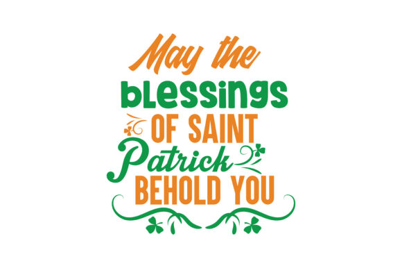 Download Free May The Blessings Of Saint Patrick Behold You Quote Svg Cut for Cricut Explore, Silhouette and other cutting machines.