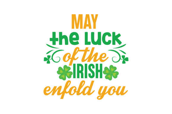Download Free May The Luck Of The Irish Enfold You Quote Svg Cut Graphic By for Cricut Explore, Silhouette and other cutting machines.