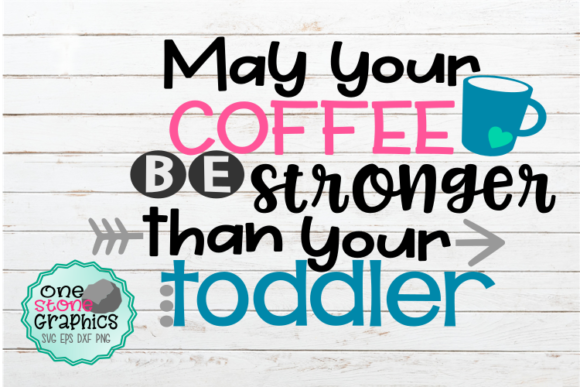 Download Free May Your Coffee Be Stronger Than Your Toddler Svg Graphic By for Cricut Explore, Silhouette and other cutting machines.