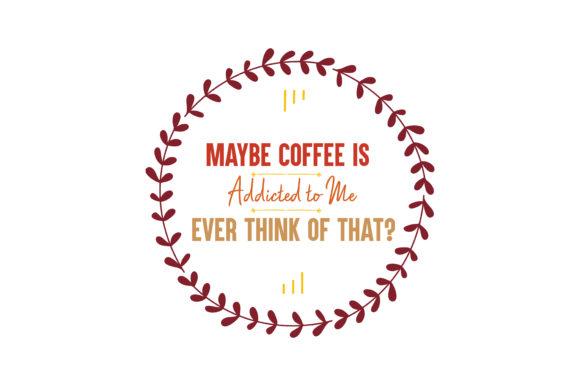 Download Free Maybe Coffee Is Addicted To Me Ever Think Of That Quote Svg Cut for Cricut Explore, Silhouette and other cutting machines.