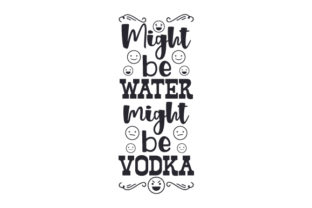 Might Be Water, Might Be Vodka Food & Drinks Craft Cut File By Creative Fabrica Crafts