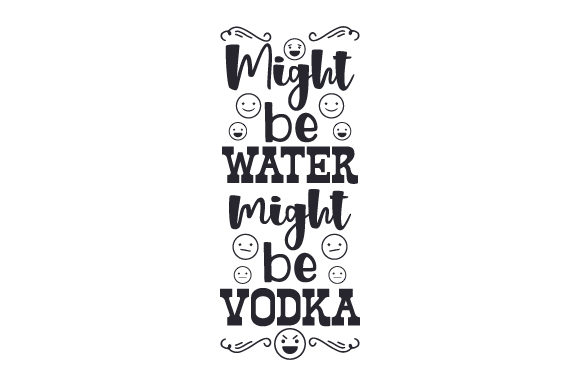 Download Free Might Be Water Might Be Vodka Svg Cut File By Creative Fabrica for Cricut Explore, Silhouette and other cutting machines.