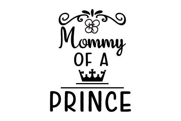 Download Free Mommy Of A Prince Svg Plotterdatei Von Creative Fabrica Crafts for Cricut Explore, Silhouette and other cutting machines.