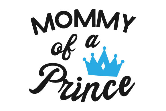 Mommy of a Prince Kids Craft Cut File By Creative Fabrica Crafts