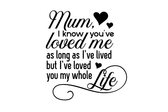 Mum, I Know You've Loved Me As Long As I've Lived but I've Loved You My Whole Life Australia Craft Cut File By Creative Fabrica Crafts - Image 2