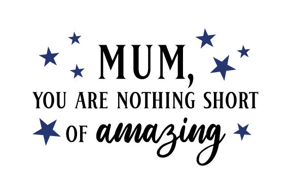 Download Free Mum You Are Nothing Short Of Amazing Svg Cut File By Creative for Cricut Explore, Silhouette and other cutting machines.