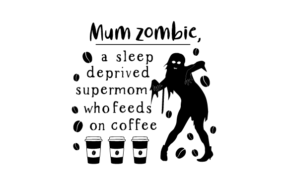 Download Free Mum Zombie A Sleep Deprived Supermom Who Feeds On Coffee Svg Cut for Cricut Explore, Silhouette and other cutting machines.