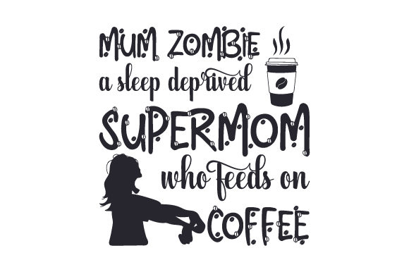 Mum Zombie, a Sleep Deprived Supermom Who Feeds on Coffee Family Craft Cut File By Creative Fabrica Crafts - Image 1