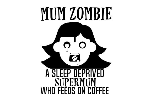 Download Free Mum Zombie A Sleep Deprived Supermum Who Feeds On Coffee Svg Cut for Cricut Explore, Silhouette and other cutting machines.