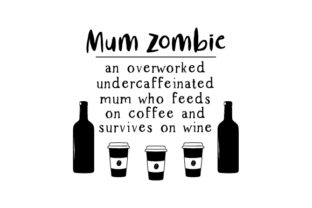 Mum Zombie, an Overworked Undercaffeinated Mum Who Feeds on Coffee and Survives on Wine Family Craft Cut File By Creative Fabrica Crafts