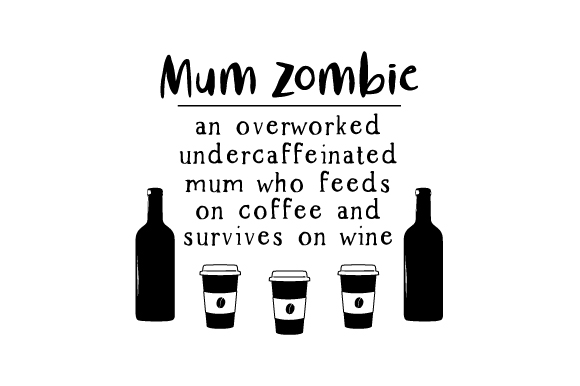 Download Free Mum Zombie An Overworked Undercaffeinated Mum Who Feeds On Coffee for Cricut Explore, Silhouette and other cutting machines.