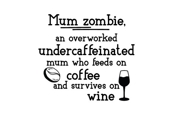 Download Free Mum Zombie An Overworked Undercaffeinated Mum Who Feeds On Coffee SVG Cut Files