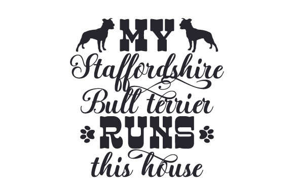 Download Free My Staffordshire Bull Terrier Runs This House Svg Cut File By for Cricut Explore, Silhouette and other cutting machines.