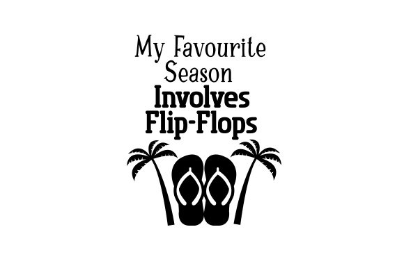 My Favourite Season Involves Flip-flops Craft Design By Creative Fabrica Crafts