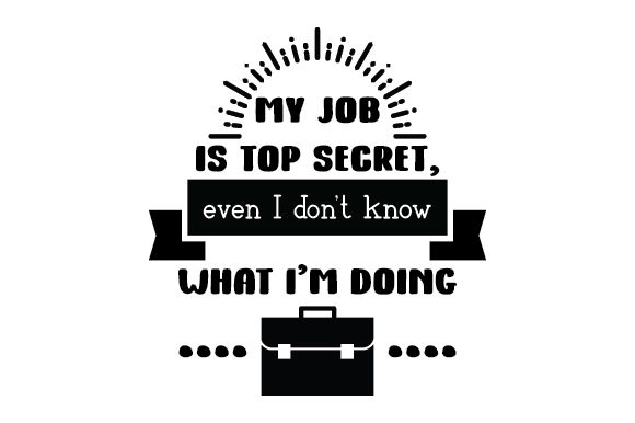 My Job is Top Secret, Even I Don't Know What I'm Doing Work Craft Cut File By Creative Fabrica Crafts