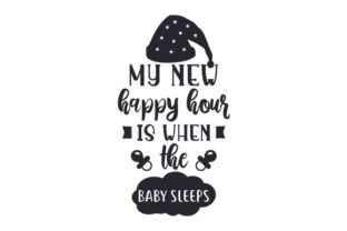 My New Happy Hour is when the Baby Sleeps Happy Hour Craft Cut File By Creative Fabrica Crafts