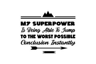 My Superpower is Being Able to Jump to the Worst Possible Conclusion Instantly Craft Design By Creative Fabrica Crafts