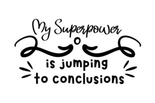My Superpower is Jumping to Conclusions Craft Design By Creative Fabrica Crafts