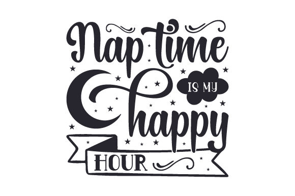 Nap Time is My Happy Hour Happy Hour Craft Cut File By Creative Fabrica Crafts
