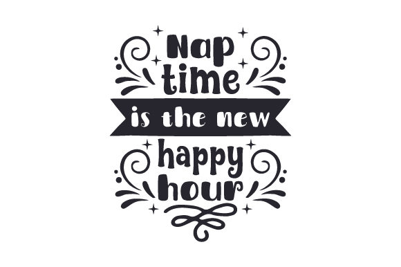Nap Time is the New Happy Hour Happy Hour Craft Cut File By Creative Fabrica Crafts