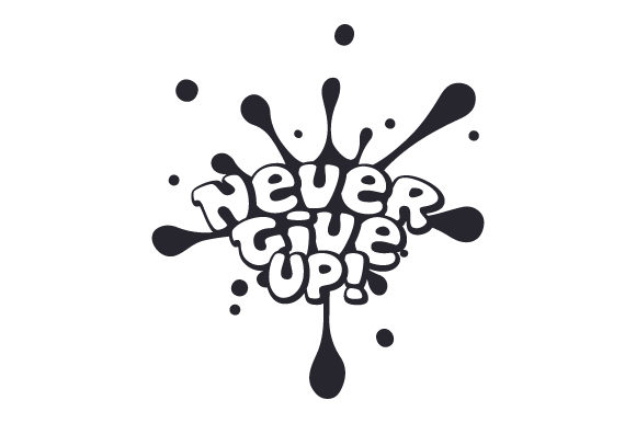 Never. Give Up! Craft Design By Creative Fabrica Crafts Image 1