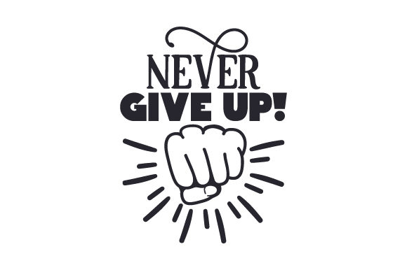 Never. Give Up! Motivational Craft Cut File By Creative Fabrica Crafts